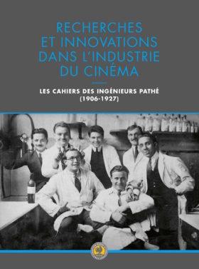 Recherches et innovations dans lindustrie du cinema - Les cahiers des ingenieurs Pathe - couverture