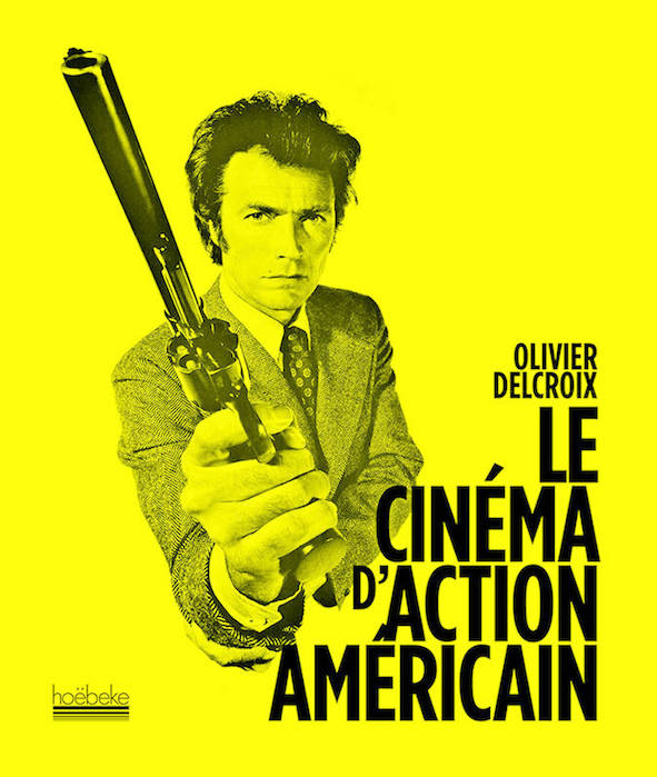 Cinema daction americain - Olivier Delcroix - Hoebeke