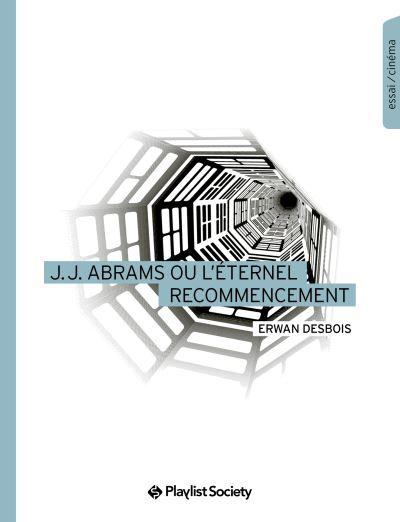 JJ Abrams eternel recommencement - Playlist Society