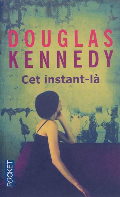 Cet instant la douglas Kennedy