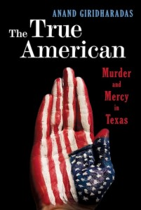 The True American: Murder And Mercy In Texas de Anand Giridharadas - livre