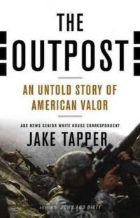 The Outpost : An untold story of American Valor - livre de Jake Tapper
