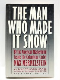 The Man Who Made It Snow de Max Mermelstein