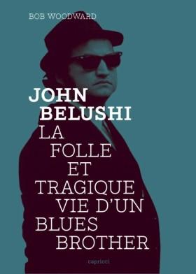 John Belushi ou la folle et tragique vie d'un Blues Brother de Bob Woodward