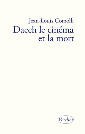 Daech le cinéma et la mort de Jean-Louis Comolli - couverture livre