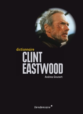 Dictionnaire Clint Eastwood - Andrea Grunert
