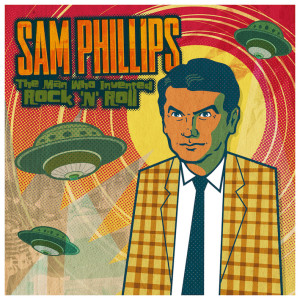 Sam Phillips : The Man Who Invented Rock n'roll