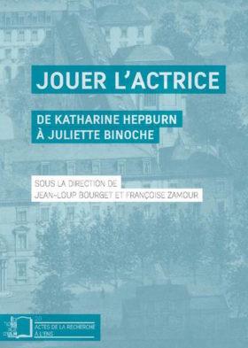 Jouer lactrice - De Katharine Hepburn a Juliette Binoche - couverture