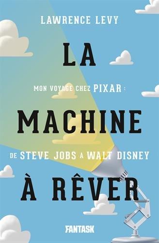 La machine a rever Mon voyage chez Pixar de Steve Jobs a Walt Disney - livre