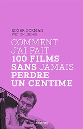 Comment jai fait 100 films sans jamais perdre un centime - Roger Corman