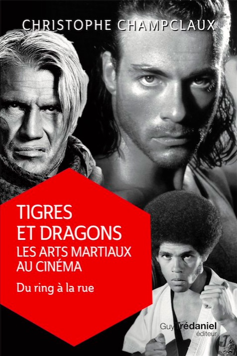 Tigres et dragons - Les arts martiaux au cinema - Du ring a la rue