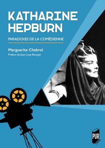 Katharine Hepburn Paradoxes de la comedienne