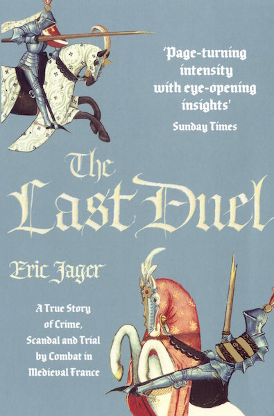 The Last Duel A True Story of Trial by Combat in Medieval France