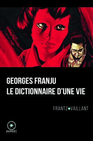 Georges Franju - le dictionnaire dune vie