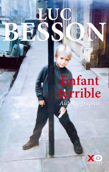 Enfant terrible autobiographie - Luc Besson