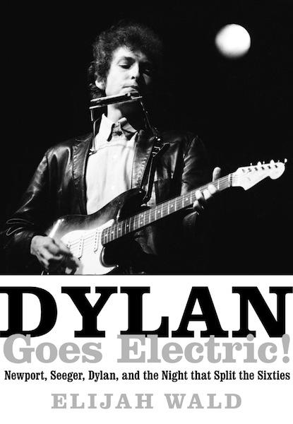 Dylan Goes Electric - Elijah Wald